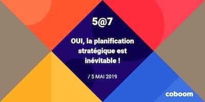 5@7  : Oui, la planification stratégique est inévitable !