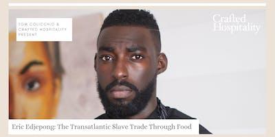 Tom Colicchio & Crafted Hospitality Present: The Transatlantic Slave Trade Through Food