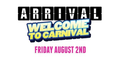 ARRIVAL 2019 - WELCOME TO CARNIVAL | FRIDAY AUGUST 2ND, 2019 INSIDE LUXY