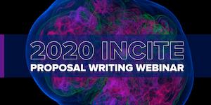 2020 INCITE Proposal Writing Webinar