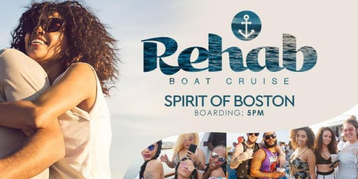 ReHab Day Cruise Part  - SUN.JULY.7TH | SPIRIT OF BOSTON | 5p-9pm