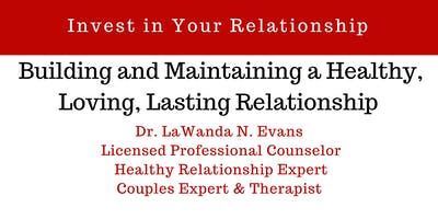 Building and Maintaining a Healthy, Loving, Lasting Relationship ~ Communicating and Connecting with Love