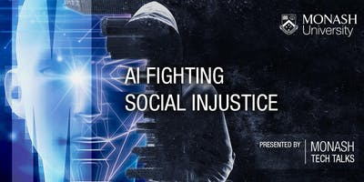 AI fighting social injustice - presented by MONASH TECH TALKS