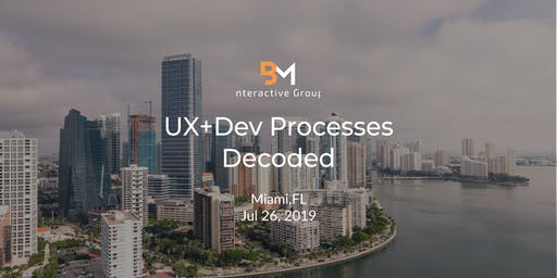 UX+DEV Processes Decoded (Miami, FL)