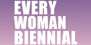 EVERY WOMAN BIENNIAL Authors in Conversation & Book...