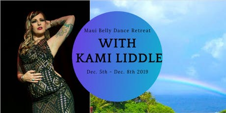 Maui BellyDance Retreat with Kami Liddle 12/5/19-12/8/19 tickets