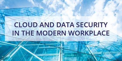 ROUND TABLE EVENT: CLOUD AND IT SECURITY IN THE MODERN WORKPLACE