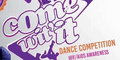 """2019 """"Come Wit It""""  HIV/AIDS  Awareness  Dance  Competition tickets"""