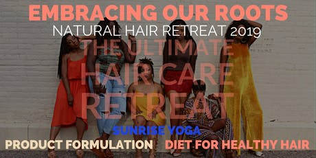 'Embracing Our Roots' Natural Hair Retreat 2019 tickets