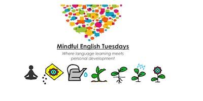 Mindful English Tuesdays