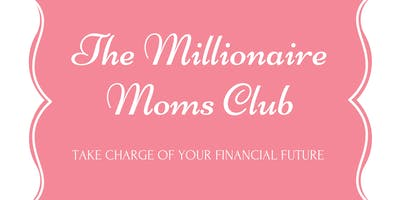 The Millionaire Moms Club: Take Charge of Your Financial Future