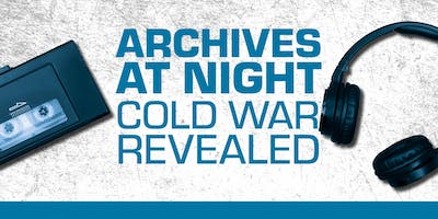 Archives at Night: Cold War Revealed