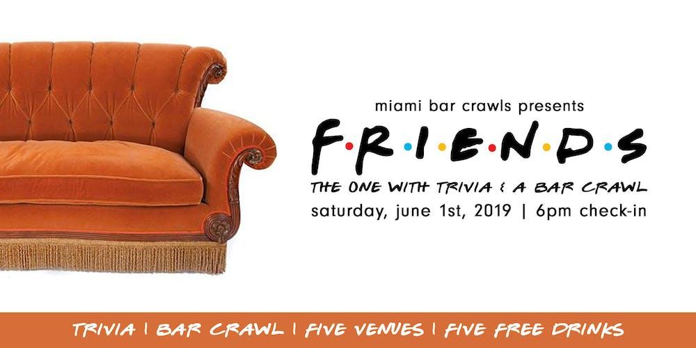 Friends Trivia Bar Crawl In Miami Tickets Sat Jun 1 2019 At 6 00 Pm Eventbrite