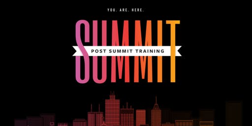 YOU ARE HERE POST SUMMIT TRAINING