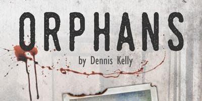 Orphans by Dennis Kelly