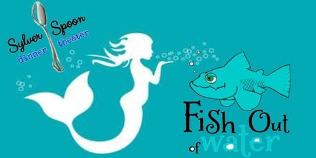 Fish Out of Water: an original one-act play at Sylver Spoon Dinner Theater tickets