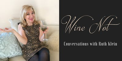 Wine Not?!? with Ruth Klein