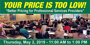 Your Price Is Too Low! Better Pricing for Professional...