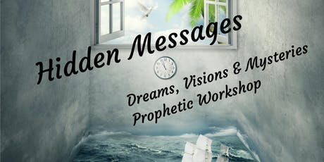 Hidden Message: Dreams, Visions & Mysteries Prophetic Workshop tickets