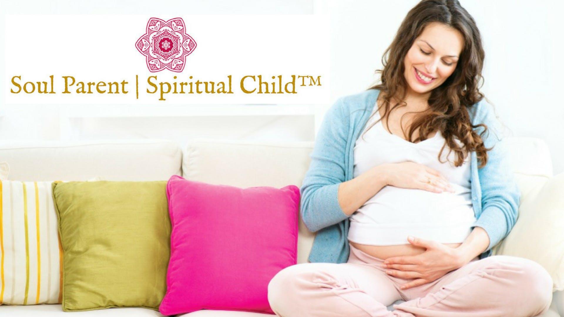 Soul Parent | Spiritual Child™ Seminar for Aspiring Conscious Mothers