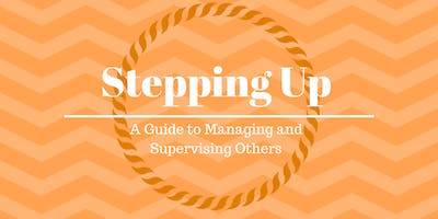 Stepping Up - A Guide to Managing and Supervising Others
