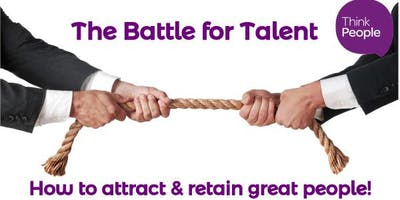 The Battle for Talent - How to Attract & Retain Great People