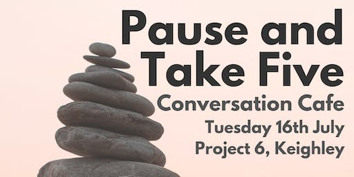 Pause and Take Five - Conversation Cafe