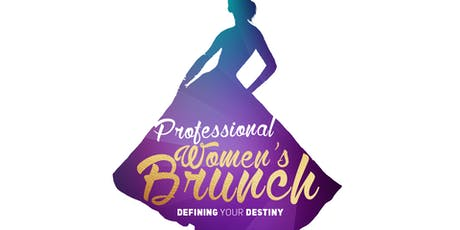 2019 Professional Women's Brunch: Defining Your Destiny tickets