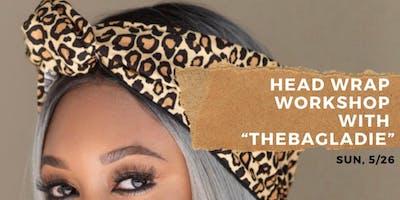 """Head Wrap Workshop with """"Thebagladie"""""""