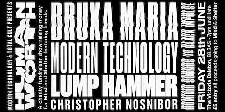 Human Worth: Bruxa Maria / Modern Technology / Lump Hammer / C.Nosnibor tickets