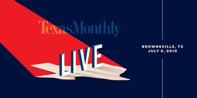 Texas Monthly Live '19 - Brownsville