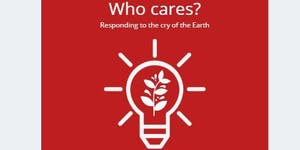 Who Cares? Responding to the cry of the Earth