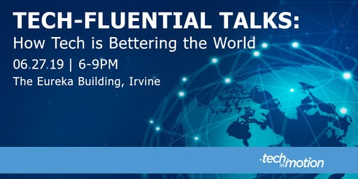 Tech-Fluential Talks: How Tech is Bettering the World / Orange County