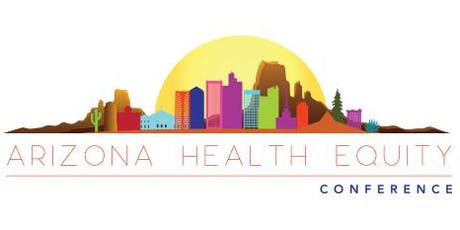 2019 - 6th Annual Arizona Health Equity Conference tickets