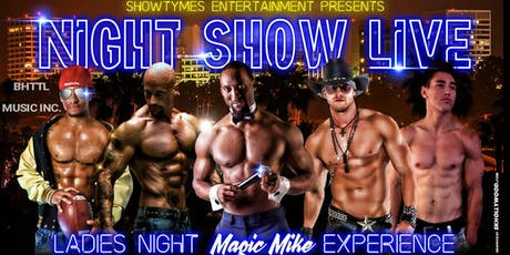 "Night Show Live ~ Ladies Night ""Magic Mike"" Experience tickets"