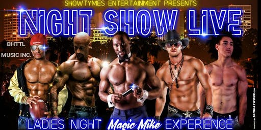 """Night Show Live ~ Ladies Night """"Magic Mike"""" Experience"""