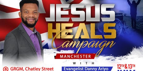JESUS HEALS CAMPAIGN MANCHESTER tickets