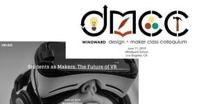VR + Ed and the Design and Maker Class Colloquium 2019