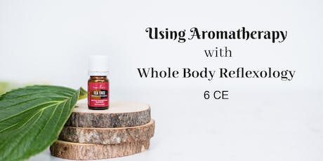 Using Aromatherapy with Whole Body Reflexology – 6 CE hours tickets