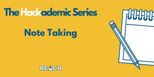 REACH Hackademic Series- Note Taking  - Fall 2019
