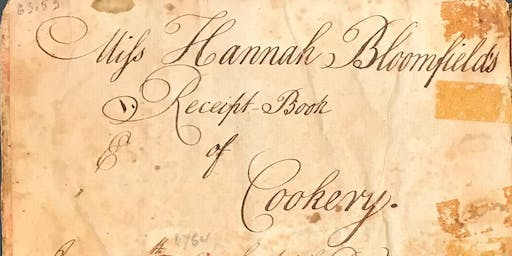 Tuesday Talk— An 18th Century Cooking Challenge: Exploring Hannah Bloomfield's Cookbook