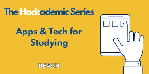 REACH Hackademic Series- Apps & Tech for Studying  - Fall 2019