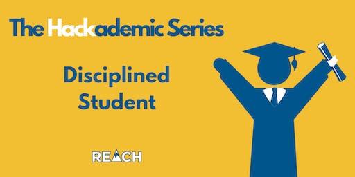REACH Hackademic Series- Disciplined Student  - Fall 2019