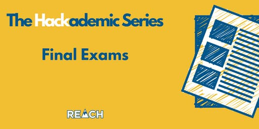 REACH Hackademic Series- Final Exams  - Fall 2019