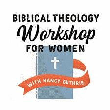 Biblical Theology Workshop for Women with Nancy Guthrie logo
