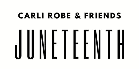 Carli Robe & Friends: Juneteenth tickets