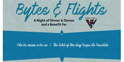 Bytes & Flights: 2nd Annual Fun-raising Dinner to benefit Purple Mai'a Foundation