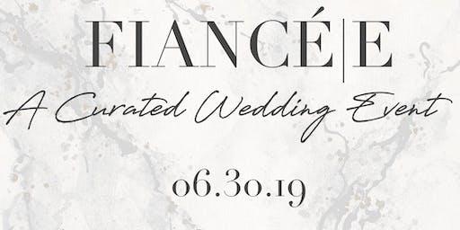 FIANCÉ E: A Curated Wedding Event