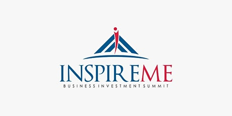 INSPIRE ME BUSINESS INVESTMENT/EXHIBITION SUMMIT  tickets