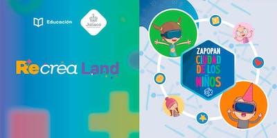 Recrea Land + Zapopan Ciudad de los Niños (Zona abierta Jalisco Talent Land)